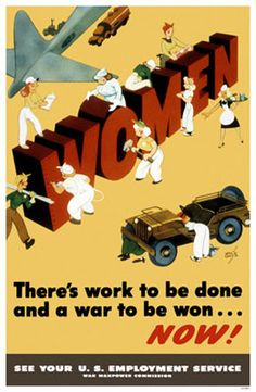 """""""WOMEN. There's work to be done and a war to be won...NOW! See your U.S. Employment Service War Manpower Commission"""" ~ WWII motivational poster."""