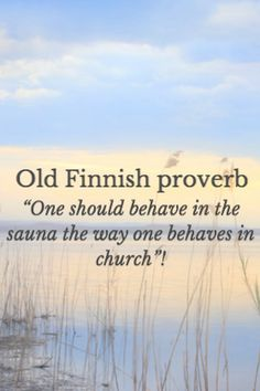 One should behave in the sauna the way one behaves in church. - old Finnish proverb Helsinki, Finland Culture, Finnish Language, Quotes To Live By, Life Quotes, Finnish Recipes, Finnish Sauna, Finland Travel, Language Quotes