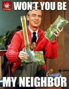It's a beautiful day in the neighborhood. #cannabis #bong #parody #drdelights