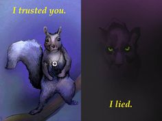 Dialog from the opening scene of Bon's Magic Journey. A fantasy thriller love story told through the lens of addiction, obsession, and loss. Don't let the squirrel fool you. He's not a nice guy... http://richwriting.com/category/a-few-good-stories/bons-magic-journey/