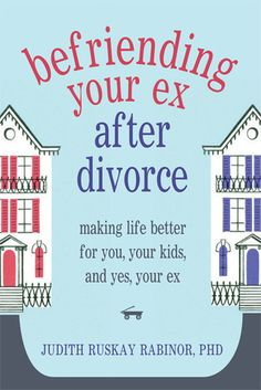 Befriending Your Ex after Divorce: Making Life Better for You, Your Kids, and, Yes, Your Ex (Divorce Tips) Dealing With Divorce, Divorce With Kids, Dating After Divorce, Divorce Books, Divorce Quotes, Divorce Humor, Divorce Online, Coaching, Divorce Mediation
