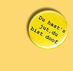 Button - Du hast´s jut, Du bist doof! - gelb von MAD IN BERLIN auf DaWanda.com