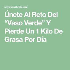 """Únete Al Reto Del """"Vaso Verde"""" Y Pierde Un 1 Kilo De Grasa Por Día"""