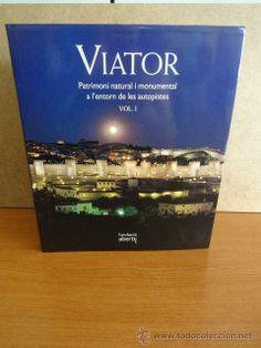 VIATOR. PATRIMONI NATURAL I MONUMENTAL A LÉNTORN DE LES AUTOPISTES. VOL 1. FUND. ABERTIS - 2008.