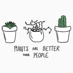 'Plants are Better than People' T-Shirt by getoffthenet Words Quotes, Life Quotes, Sayings, Happy Quotes Inspirational, Plants Quotes, Plants Are Friends, Garden Quotes, Bullet Journal Ideas Pages, Plant Art