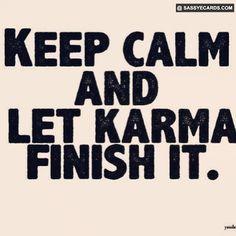 Let Karma Finish It - #Karma, #Quotes, #Saying