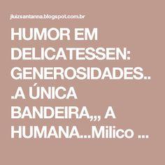 HUMOR EM DELICATESSEN: GENEROSIDADES...A ÚNICA BANDEIRA,,, A HUMANA...Milico Ponderão: PAPAI NOEL MILICO