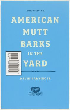Emigre 68, American Mutt Barks in the Yard  Emigre Inc. (American, founded 1987), Rudy VanderLans (Dutch, born 1955) and Zuzana Licko (Slovak, born 1961)    2005.