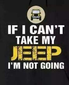 IF I CAN'T TAKE MY JEEP....