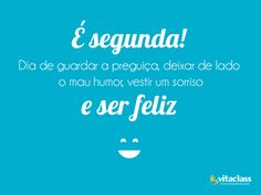 Coloca o sorriso no rosto e vamos ser feliz!  #Segunda-Feira #BomDia