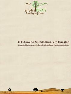 O Futuro do Mundo Rural em Questão  Atas do I Congresso de Estudos Rurais do Norte Alentejano