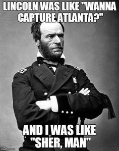 A meme about Sherman's March to the sea where General Sherman destroyed and burned many southern homes and buildings. - Visit to grab an amazing super hero shirt now on sale!