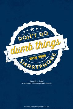 """Don't do dumb things with your smartphone.""—Brother Randall L. Ridd, ""The Choice Generation."" Courtesy of the New Era, July 2014, ""Outsmart Your Smartphone and Other Devices."""