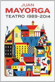 Teatro 1989-2014 / Juan Mayorga ; prólogo,Claire Spooner   - Madrid: La uÑa RoTa, 2014