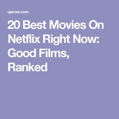 20 Best Movies On Netflix Right Now: Good Films, Ranked
