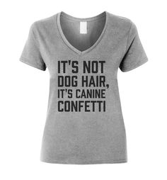 It's Not Dog Hair t-shirt ~ comes in S to XXL ~ colors black, navy blue, sport grey and white ~ purchase of this item will help feed 8 shelter dogs. Work Shirts, Cute Shirts, Funny Shirts, Dog Jokes, Leotard Fashion, Little Presents, Dog Shirt, Dog Design, Jeans Style