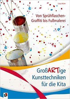Von Sprühflaschen-Graffiti bis Fußmalerei: GroßARTige Kunsttechniken für die Kita: Amazon.de: Gaby Müller: Bücher