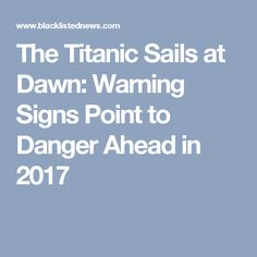 The Titanic Sails at Dawn: Warning Signs Point to Danger Ahead in 2017