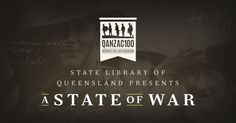 """""""A State of War"""" interactive website: Part of State Library of Queensland's initiatives to commemorate the centenary of World War 1 and a tribute to the 57,000 Queenslanders involved in the war."""