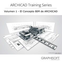ARCHICAD Training Series – Volume 1 – The ARCHICAD BIM Concept