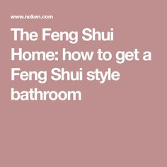 The Feng Shui Home: how to get a Feng Shui style bathroom