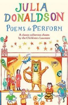 Julia Donaldson - Poems to Perform Encouraging children to act out stories, plays and poems has been a key element in Julia Donaldson's work as Children's Laureate. In this new anthology, published in her final few weeks in the role, she has collected poems which are ideal for performing. This rich and varied collection...