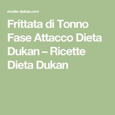 Frittata di Tonno Fase Attacco Dieta Dukan – Ricette Dieta Dukan