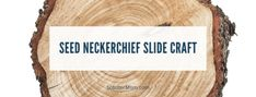 Seed Neckerchief Slide Craft – Scouter Mom