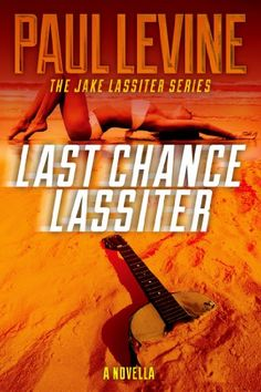 Free Kindle Book For A Limited Time : LAST CHANCE LASSITER (The Jake Lassiter Series) by Paul Levine