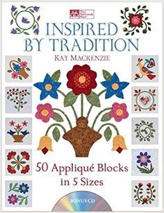 Inspired by Tradition: 50 Appliqué Blocks in 5 Sizes: Kay Mackenzie: 9781604680225: AmazonSmile: Books