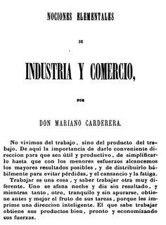 Acceso al catálogo: http://avalos.ujaen.es/record=b1129450 Nociones elementales de comercio e industria / por Mariano Carderera. - Madrid: Imprenta de D. Victoriano Hernando, 1861