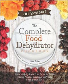 The Complete Food Dehydrator Cookbook: How to Dehydrate Your Favorite Foods Using Nesco, Excalibur or Presto Food Dehydrators, Including 101 Recipes. (Food Dehydrator Recipes) by [Brian, Lisa] Nesco Dehydrator, Dehydrator Recipes, Dehydrated Vegetables, Dehydrated Food, Oven Roasted Cauliflower, Making Jerky, Walnut Recipes, Pressure Cooker Recipes, Different Recipes