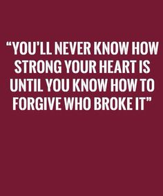 Hate and anger only hurt your already broken heart. The people who broke it are not trying to heal it, so forgive them and surround yourself with love.