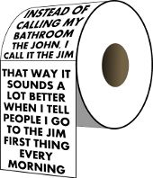 Instead of calling my bathroom the john I call it jim, that way it sounds better when I tell people I go to the jim first thing every morning funny shirts saying quotes lazy