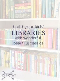 Build your kids' libraries with wonderful, beautiful classics. These 10 terrific and completely lovely series make a fantastic addition to any family library.