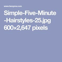 Simple-Five-Minute-Hairstyles-25.jpg 600×2,647 pixels