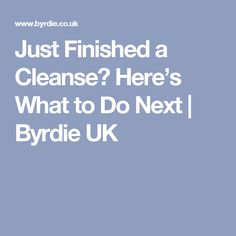 Just Finished a Cleanse? Here's What to Do Next | Byrdie UK