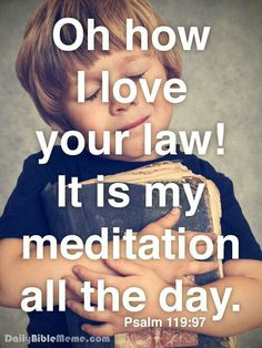 "♡ Psalm 119:97 "" O how love I thy law! it is my meditation all the day."