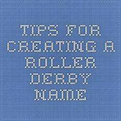 Tips for creating a roller derby name