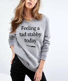 Feeling a tad stabby today tshirt sarcastic sweatshirt cute comfy  Casual Outift for  teens  movies  girls  women  summer  fall  spring  winter  outfit ideas  hipster  dates  school  funny  sassy  trendy parties  Polyvores  Tumblr Teen Grunge Fashion Graphic Tee Shirt