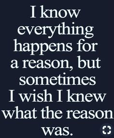 Ive asked God for the reason ..i would not question nor doubt Gods answer..but knowing the reason may give me some sense of it all!♠