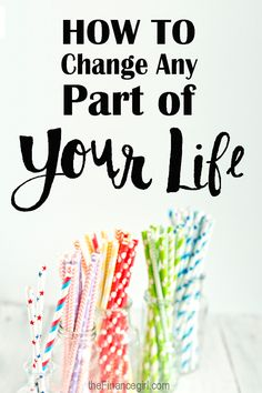 How to Change Any Part of Your Life