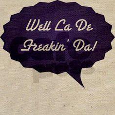 Well La De Freakin Da. Funny and sarcastic sayings. Tote Bag