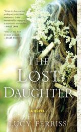 The Lost Daughter by Lucy Ferriss (Feburary 2012)  For fifteen years Brooke has kept a shameful secret from everyone she loves. Only Alex knows the truth that drove them apart.