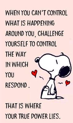 """""""When you can't control what is happening, challenge yourself to control the way in which you respond . That is where your power lies."""" Words of Wisdom from Snoopy❤️❤️ Quotable Quotes, Wisdom Quotes, Quotes To Live By, Me Quotes, Motivational Quotes, Funny Quotes, Inspirational Quotes, Laugh Quotes, Image Positive"""