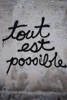 Tout est possible #Truth #Life #UpToYou #JustDoIt #MoveYourAss #RevelInIt #BePositive #StandForIt