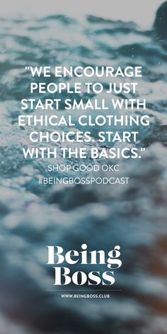 """""""We encourage people to just start small with ethical clothing choices. Start with the basics."""" -Shop Good OKC   Making a Difference with Your Business   Being Boss Podcast  http://beingboss.club/podcast/episode-76-making-difference-business-shop-good?utm_campaign=coschedule&utm_source=pinterest&utm_medium=Being%20Boss%20Podcast&utm_content=Episode%20%2376%20%2F%2F%20Making%20a%20Difference%20with%20Your%20Business%20with%20Shop%20Good"""