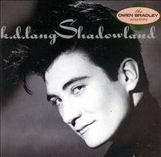 Shadowland (KD Lang album, 1988). (listen to full album on http://musicmp3.ru/artist_kd-lang__album_shadowland.html#.UXYF26JTDng) #**