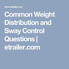 Common Weight Distribution and Sway Control Questions | etrailer.com