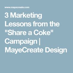 "3 Marketing Lessons from the ""Share a Coke"" Campaign 